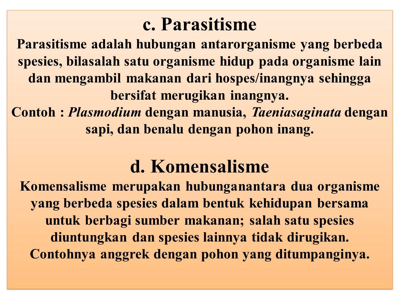 c. Parasitisme Parasitisme adalah hubungan antarorganisme yang berbeda spesies, bilasalah satu organisme hidup pada organisme lain dan mengambil makan