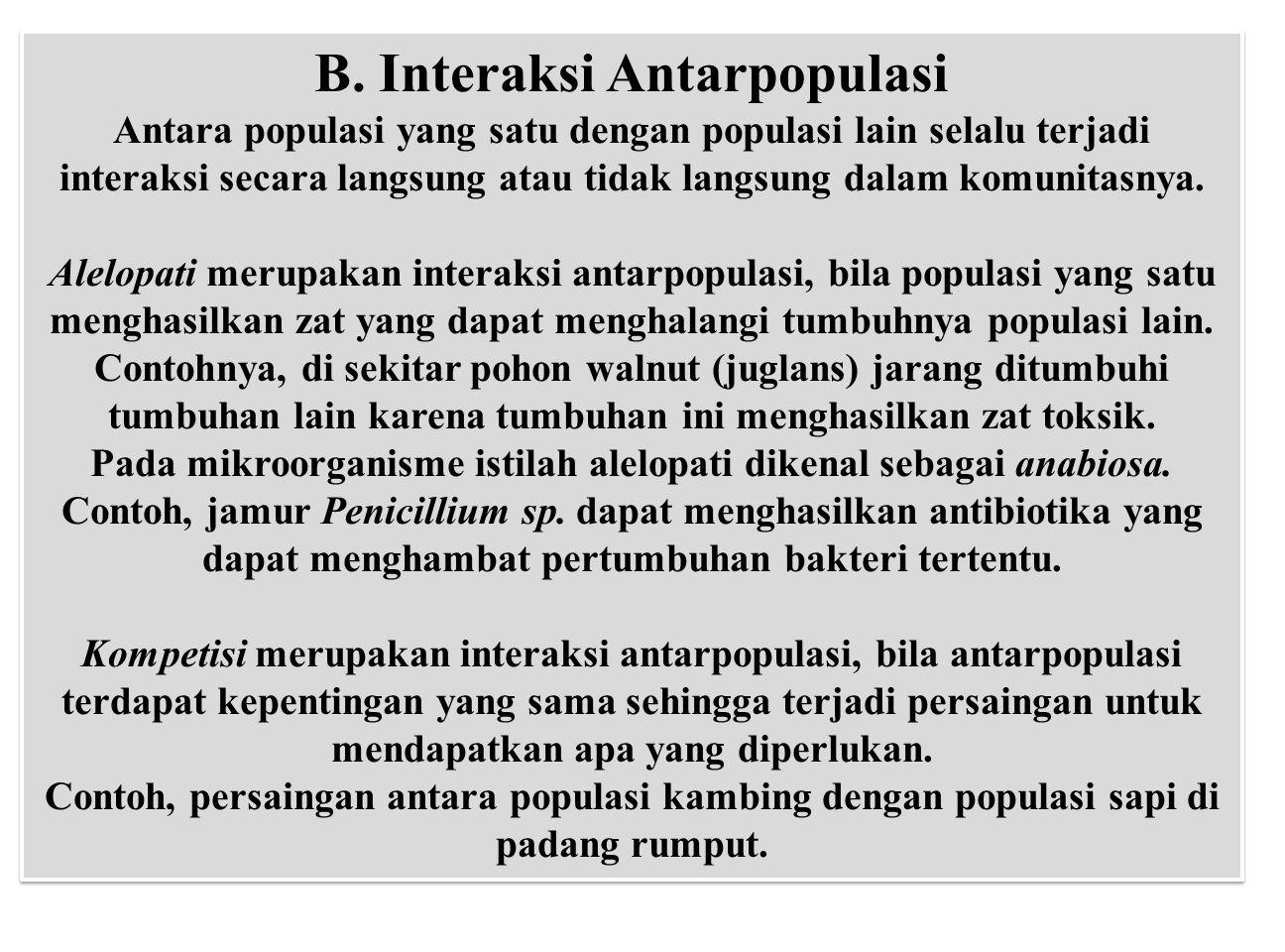 B. Interaksi Antarpopulasi Antara populasi yang satu dengan populasi lain selalu terjadi interaksi secara langsung atau tidak langsung dalam komunitas