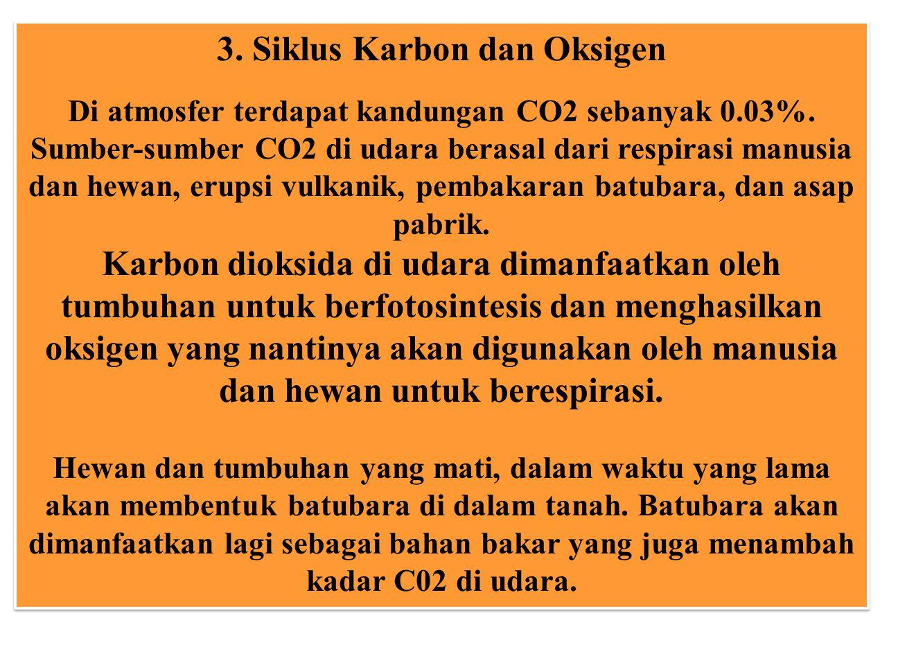 3. Siklus Karbon dan Oksigen Di atmosfer terdapat kandungan CO2 sebanyak 0.03%. Sumber-sumber CO2 di udara berasal dari respirasi manusia dan hewan, e