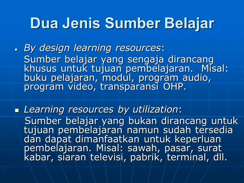 Dua Jenis Sumber Belajar  By design learning resources: Sumber belajar yang sengaja dirancang khusus untuk tujuan pembelajaran. Misal: buku pelajaran