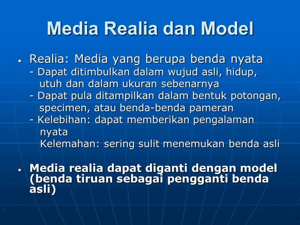 Media Realia dan Model  Realia: Media yang berupa benda nyata - Dapat ditimbulkan dalam wujud asli, hidup, utuh dan dalam ukuran sebenarnya utuh dan