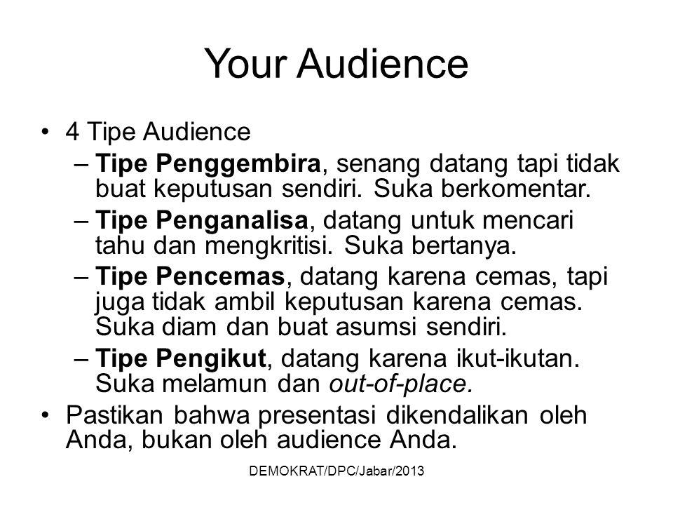 DEMOKRAT/DPC/Jabar/2013 Your Audience 4 Tipe Audience –Tipe Penggembira, senang datang tapi tidak buat keputusan sendiri.