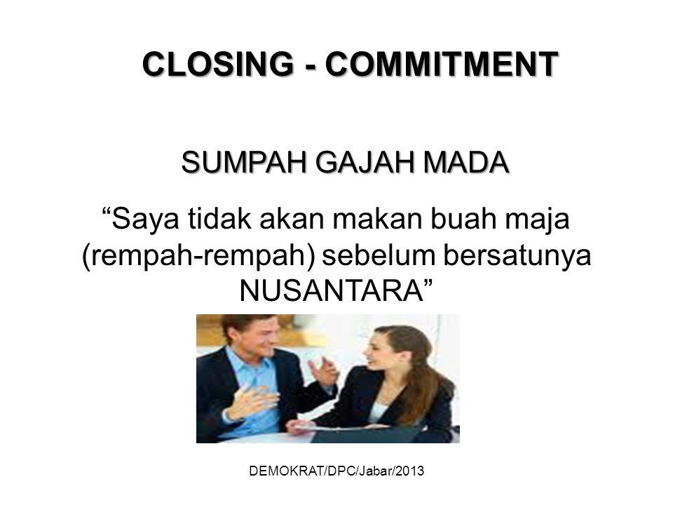DEMOKRAT/DPC/Jabar/2013 CLOSING - COMMITMENT SUMPAH GAJAH MADA Saya tidak akan makan buah maja (rempah-rempah) sebelum bersatunya NUSANTARA