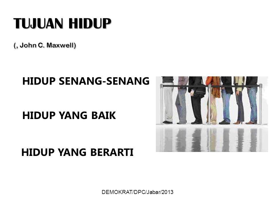 DEMOKRAT/DPC/Jabar/2013 HIDUP YANG BERARTI HIDUP YANG BAIK HIDUP SENANG-SENANG TUJUAN HIDUP (, John C.