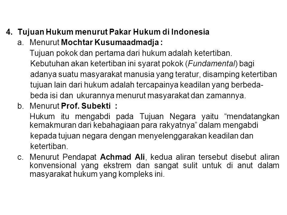 4.Tujuan Hukum menurut Pakar Hukum di Indonesia a.Menurut Mochtar Kusumaadmadja : Tujuan pokok dan pertama dari hukum adalah ketertiban. Kebutuhan aka