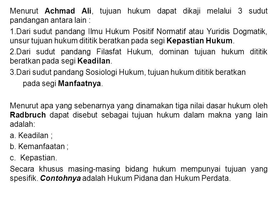 Menurut Achmad Ali, tujuan hukum dapat dikaji melalui 3 sudut pandangan antara lain : 1.Dari sudut pandang Ilmu Hukum Positif Normatif atau Yuridis Do