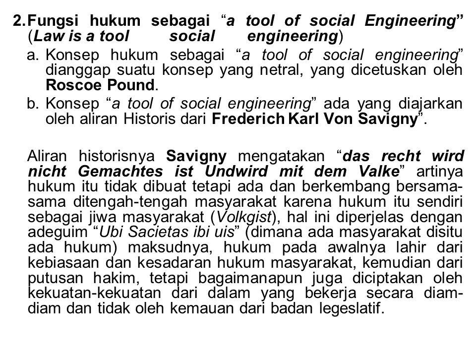 "2.Fungsi hukum sebagai ""a tool of social Engineering"" (Law is a tool social engineering) a.Konsep hukum sebagai ""a tool of social engineering"" diangga"
