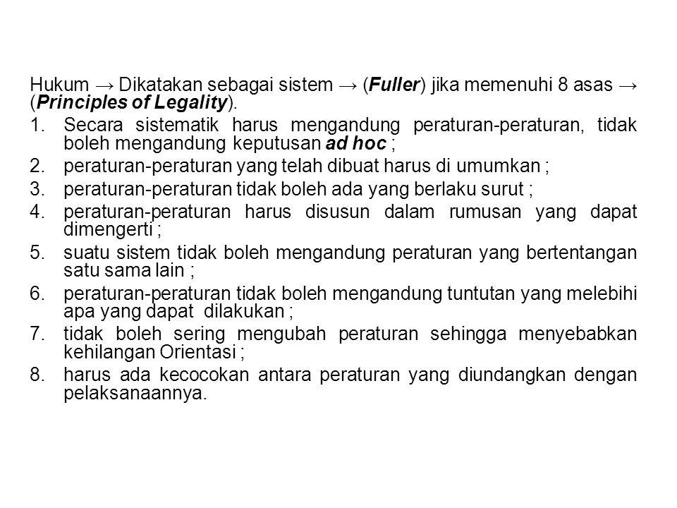 Hukum → Dikatakan sebagai sistem → (Fuller) jika memenuhi 8 asas → (Principles of Legality). 1.Secara sistematik harus mengandung peraturan-peraturan,