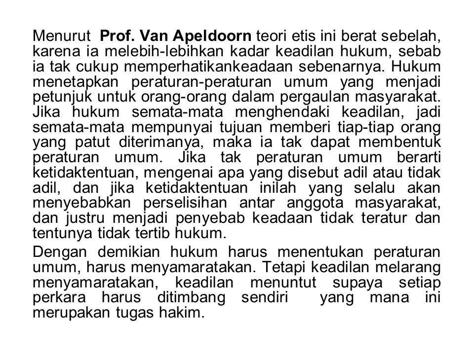 Menurut Prof. Van Apeldoorn teori etis ini berat sebelah, karena ia melebih-lebihkan kadar keadilan hukum, sebab ia tak cukup memperhatikankeadaan seb