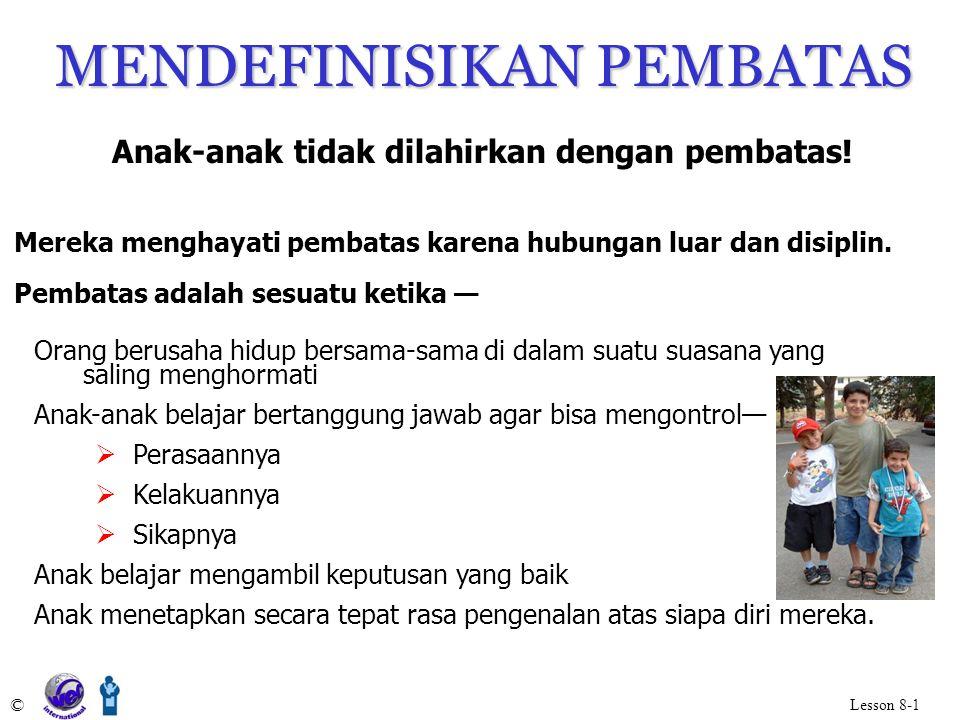 MENDEFINISIKAN PEMBATAS © Lesson 8-1 Anak-anak tidak dilahirkan dengan pembatas.