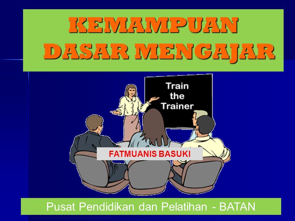 KEMAMPUAN DASAR MENGAJAR Pusat Pendidikan dan Pelatihan - BATAN FATMUANIS BASUKI