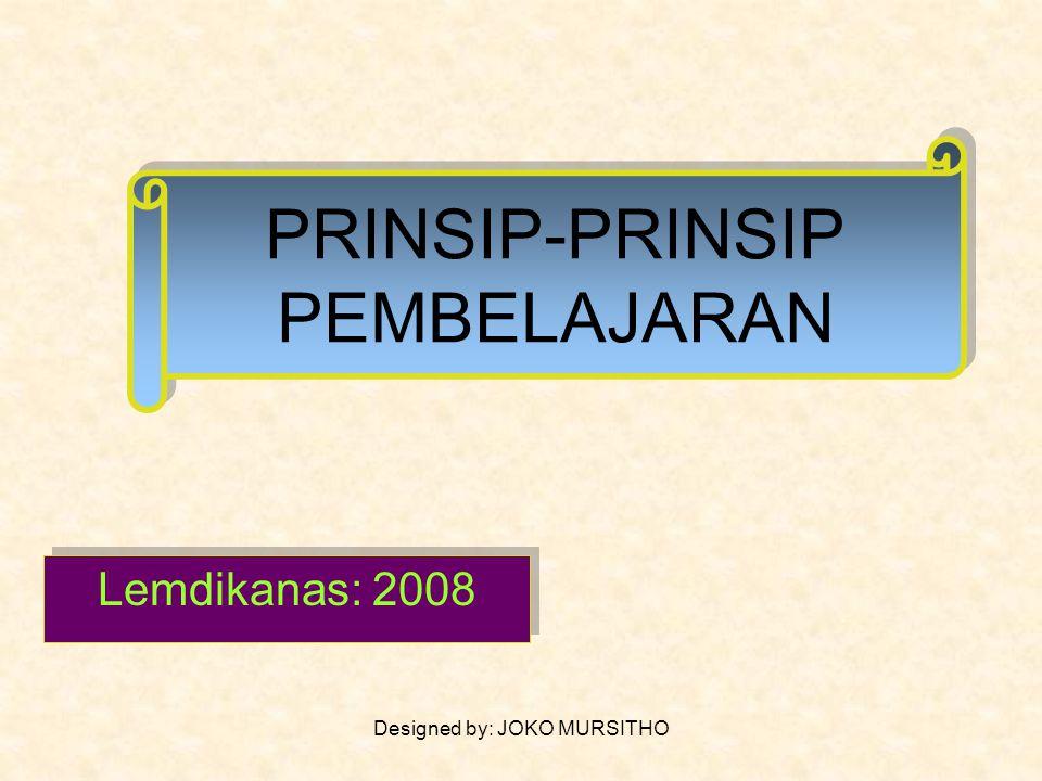 Designed by: JOKO MURSITHO PRINSIP-PRINSIP PEMBELAJARAN Lemdikanas: 2008