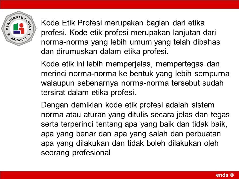 ends ® Kode Etik Profesi merupakan bagian dari etika profesi.