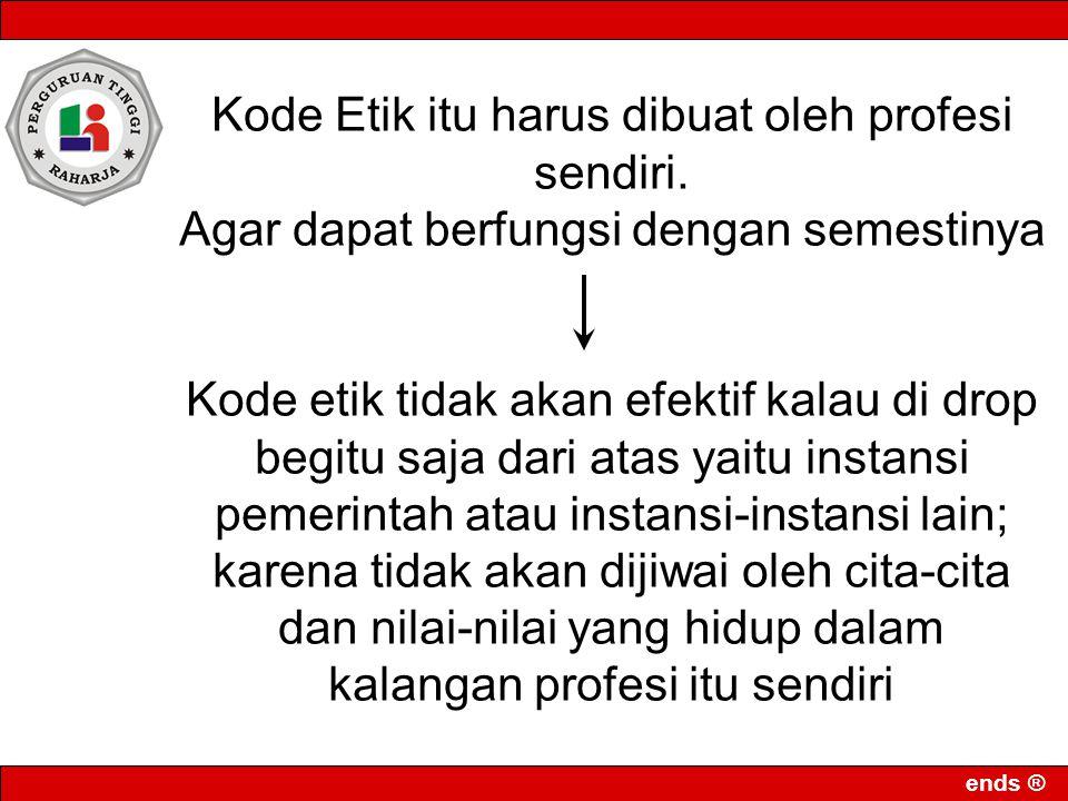 ends ® Kode Etik itu harus dibuat oleh profesi sendiri.