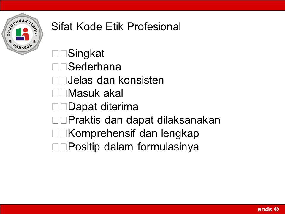 ends ® Sifat Kode Etik Profesional Singkat Sederhana Jelas dan konsisten Masuk akal Dapat diterima Praktis dan dapat dilaksanakan Komprehensif dan lengkap Positip dalam formulasinya