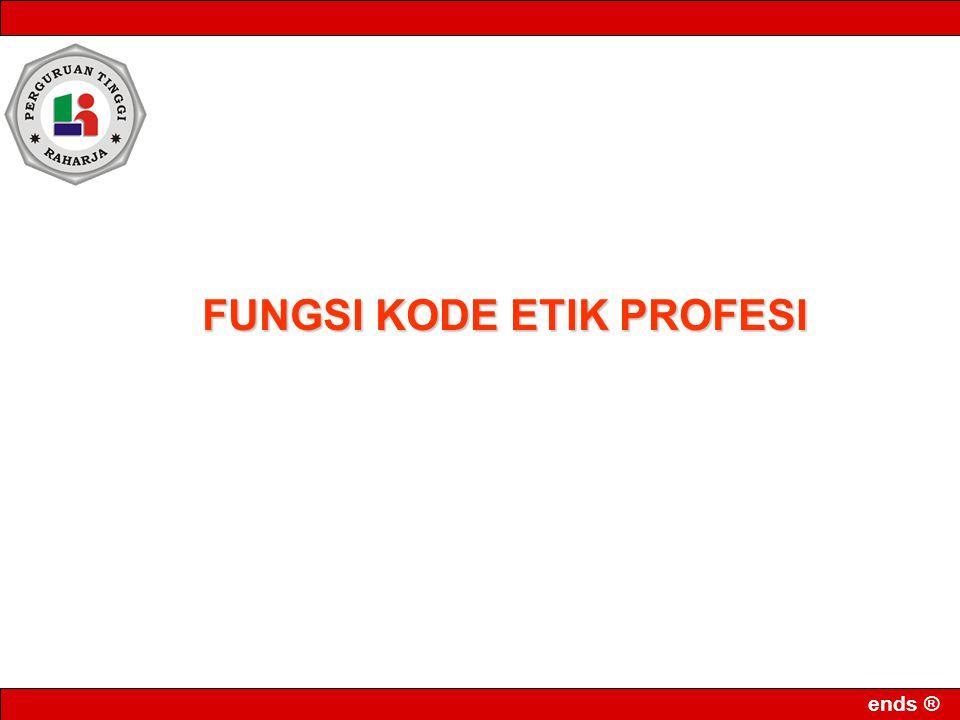 ends ® FUNGSI KODE ETIK PROFESI