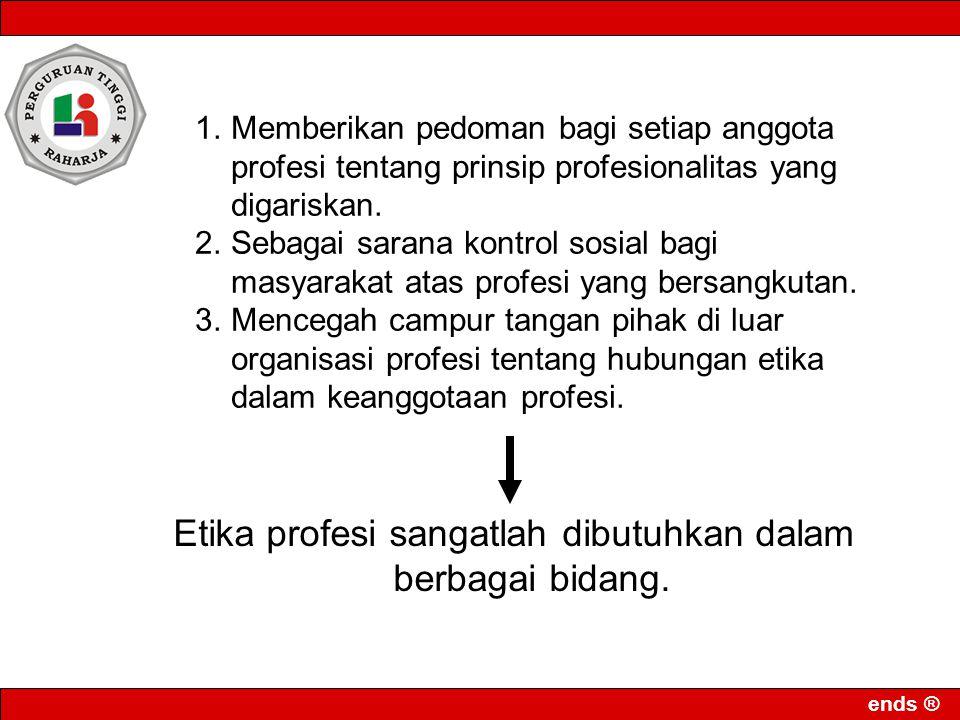 ends ® 1.Memberikan pedoman bagi setiap anggota profesi tentang prinsip profesionalitas yang digariskan.