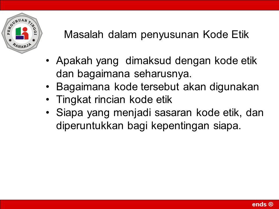 ends ® Masalah dalam penyusunan Kode Etik Apakah yang dimaksud dengan kode etik dan bagaimana seharusnya.