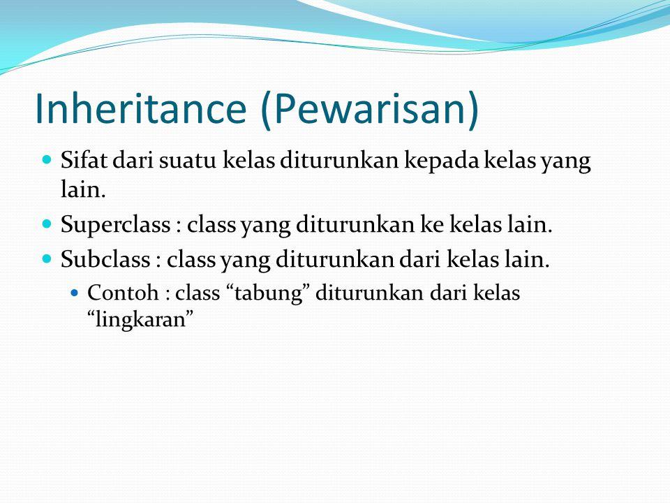 Inheritance (Pewarisan) Sifat dari suatu kelas diturunkan kepada kelas yang lain. Superclass : class yang diturunkan ke kelas lain. Subclass : class y