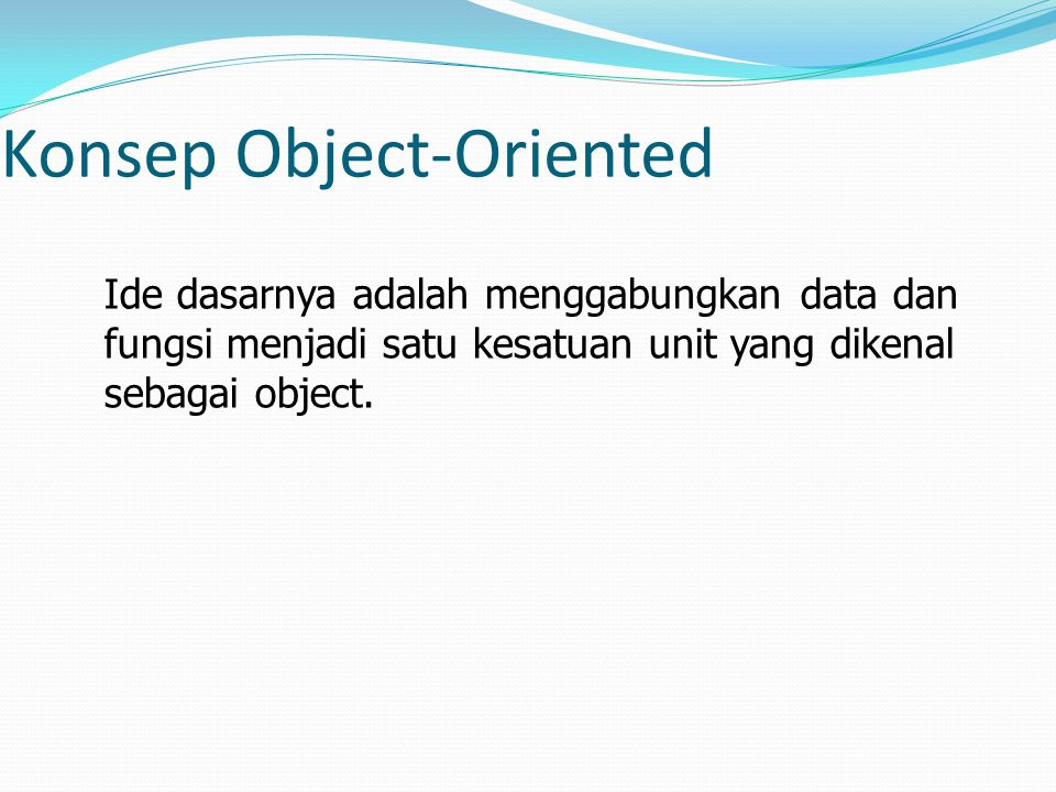 Yang harus diperhatikan : Object Class Attribute Method Inheritance Encapsulation/data hiding Polymorphism