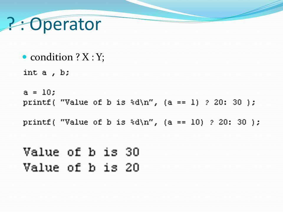 ? : Operator condition ? X : Y;