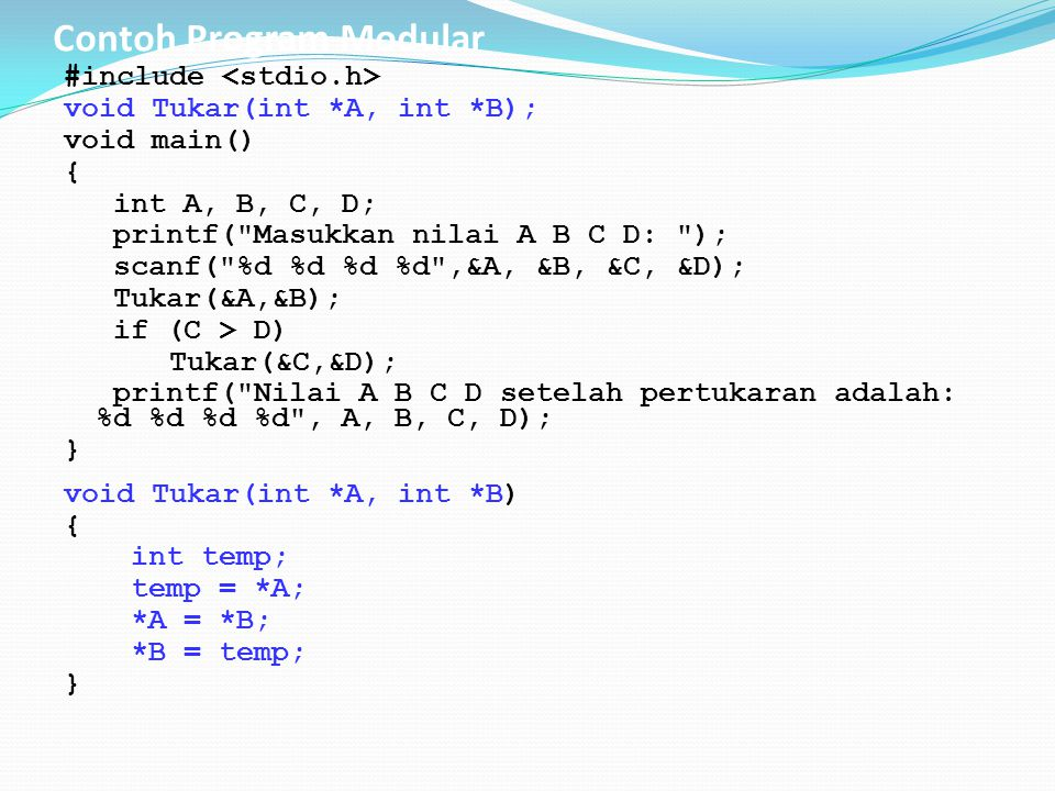 Contoh Program Modular #include void Tukar(int *A, int *B); void main() { int A, B, C, D; printf(