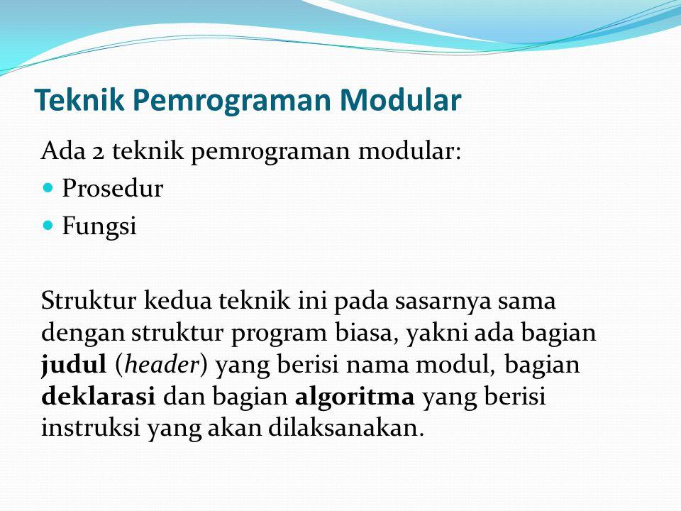 Teknik Pemrograman Modular Ada 2 teknik pemrograman modular: Prosedur Fungsi Struktur kedua teknik ini pada sasarnya sama dengan struktur program bias