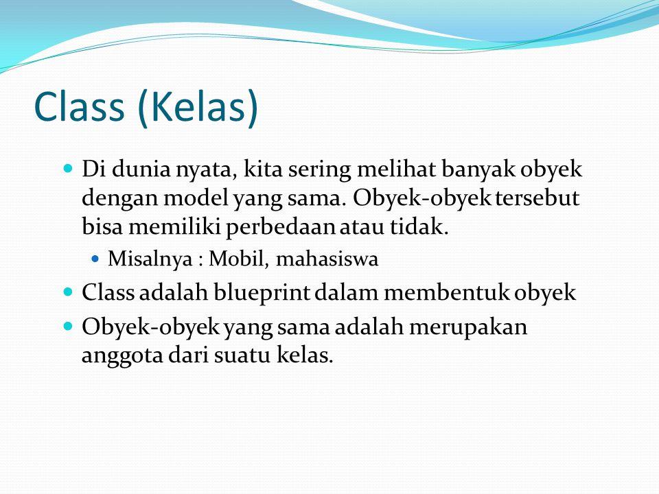 Class (Kelas) Di dunia nyata, kita sering melihat banyak obyek dengan model yang sama. Obyek-obyek tersebut bisa memiliki perbedaan atau tidak. Misaln