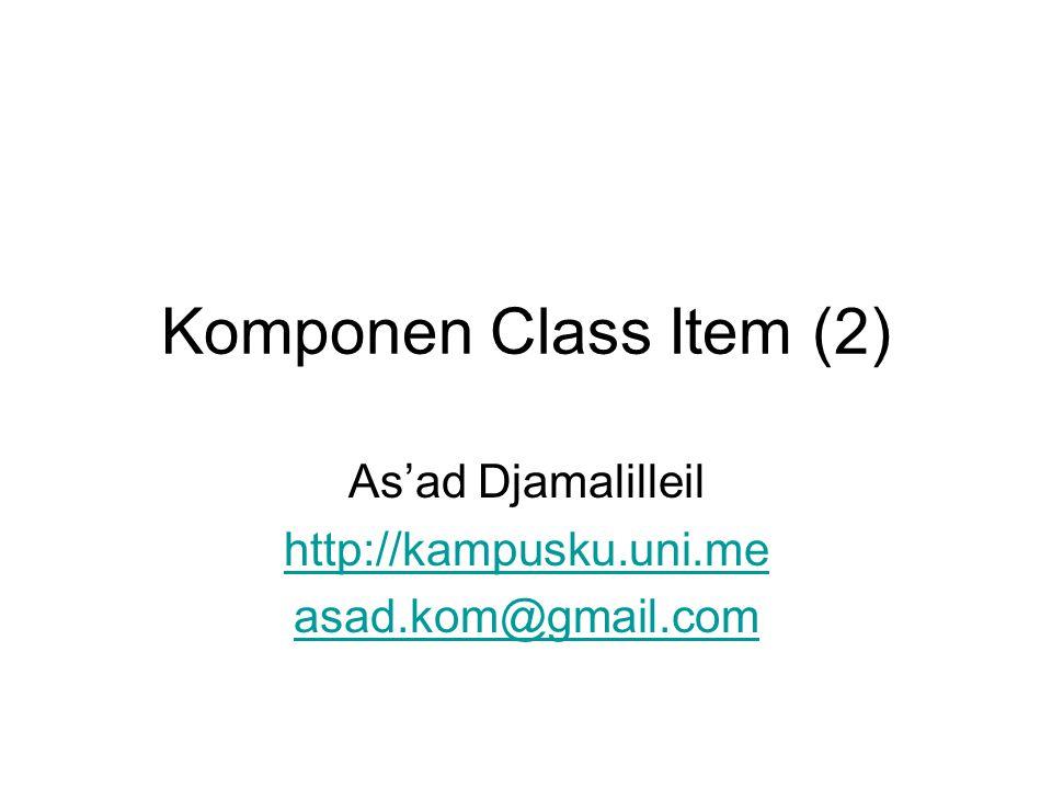 Komponen Class Item (2) As'ad Djamalilleil http://kampusku.uni.me asad.kom@gmail.com
