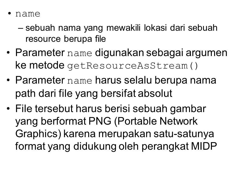 name –sebuah nama yang mewakili lokasi dari sebuah resource berupa file Parameter name digunakan sebagai argumen ke metode getResourceAsStream() Param