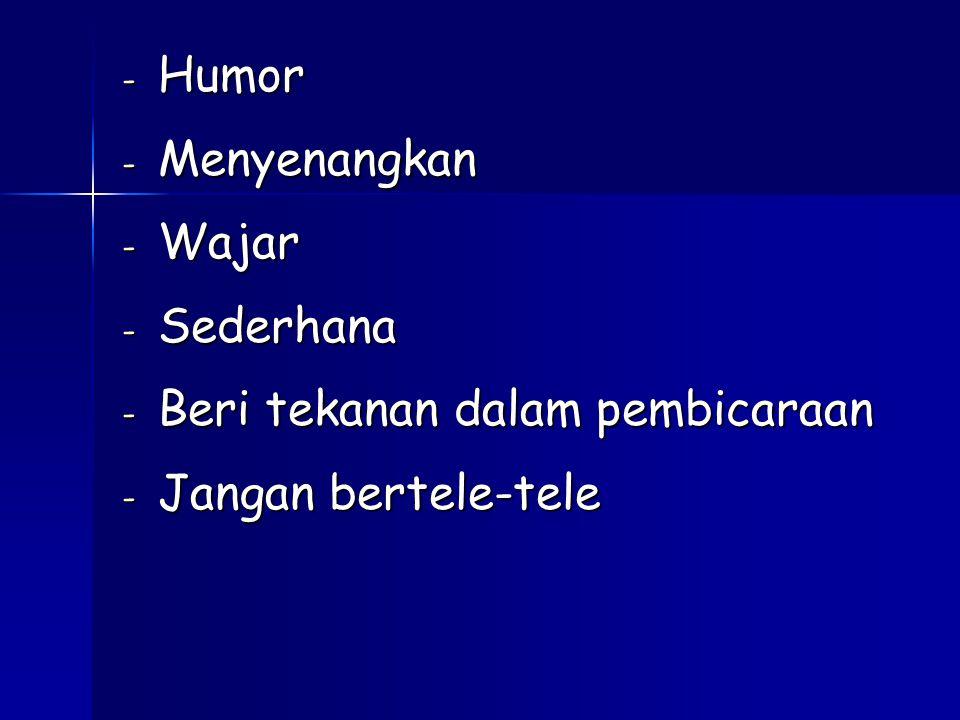 - Humor - Menyenangkan - Wajar - Sederhana - Beri tekanan dalam pembicaraan - Jangan bertele-tele