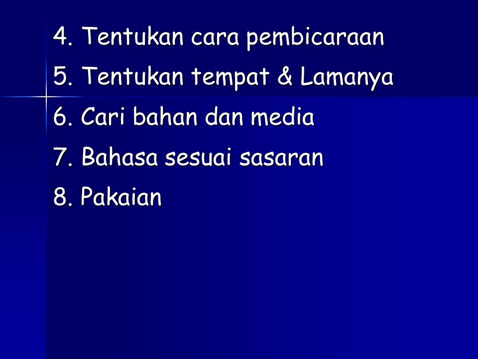 4. Tentukan cara pembicaraan 5. Tentukan tempat & Lamanya 6. Cari bahan dan media 7. Bahasa sesuai sasaran 8. Pakaian