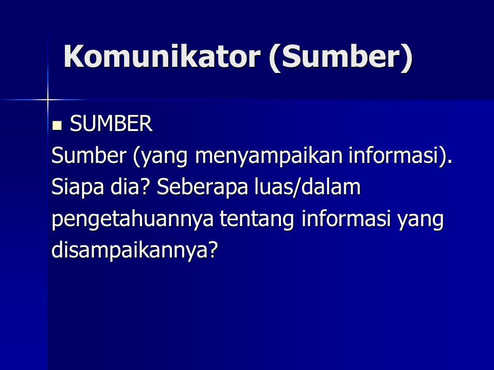 Komunikator (Sumber) SUMBER SUMBER Sumber (yang menyampaikan informasi). Siapa dia? Seberapa luas/dalam pengetahuannya tentang informasi yang disampai