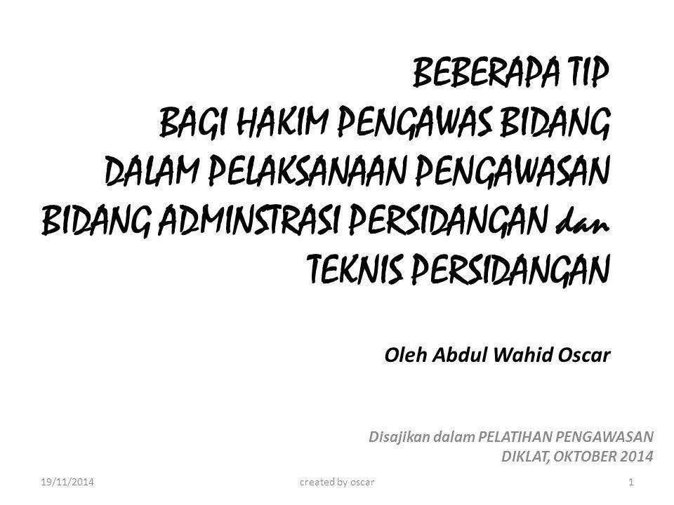 BEBERAPA TIP BAGI HAKIM PENGAWAS BIDANG DALAM PELAKSANAAN PENGAWASAN BIDANG ADMINSTRASI PERSIDANGAN dan TEKNIS PERSIDANGAN Oleh Abdul Wahid Oscar Disa