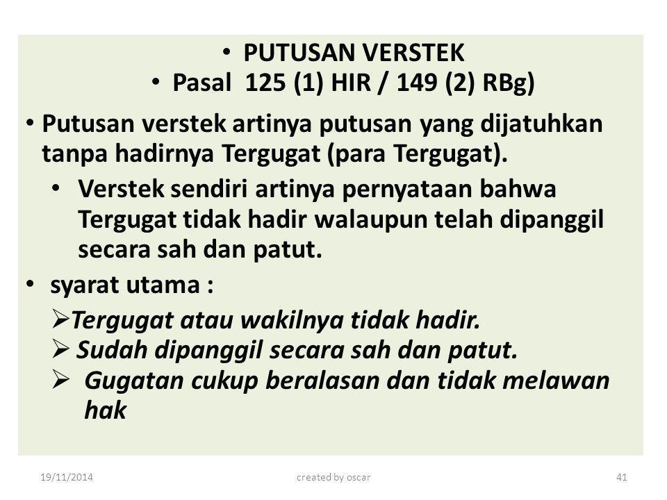 PUTUSAN VERSTEK Pasal 125 (1) HIR / 149 (2) RBg) Putusan verstek artinya putusan yang dijatuhkan tanpa hadirnya Tergugat (para Tergugat). Verstek send