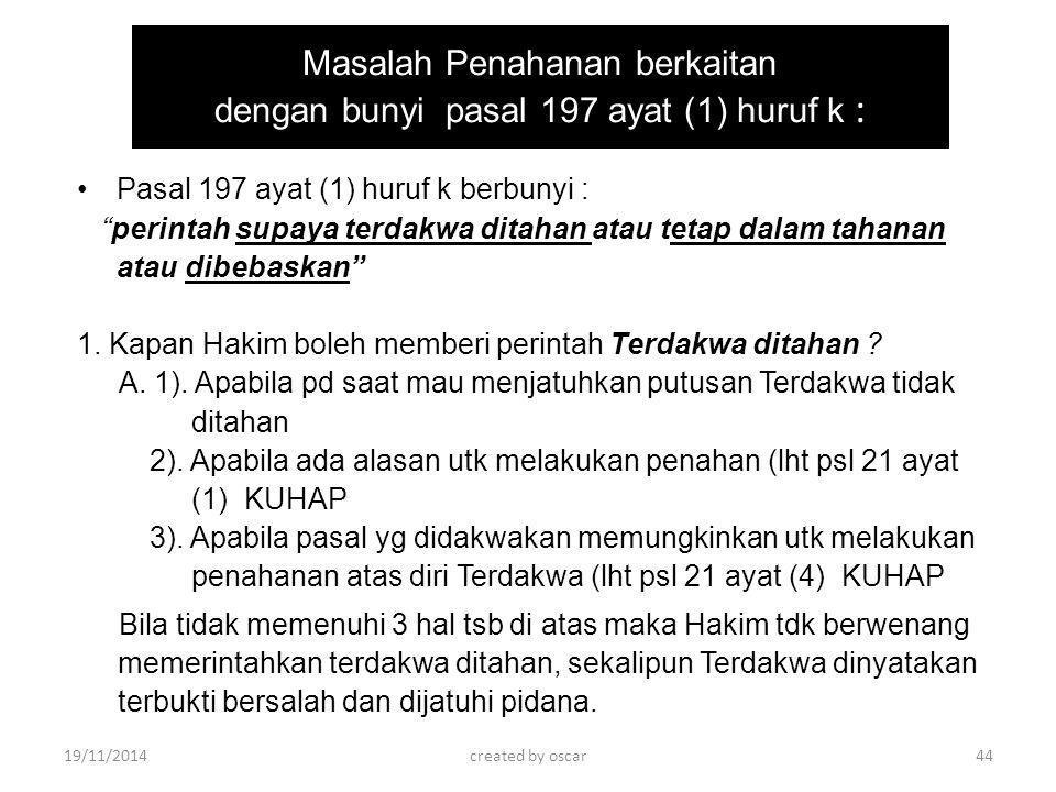 """Masalah Penahanan berkaitan dengan bunyi pasal 197 ayat (1) huruf k : Pasal 197 ayat (1) huruf k berbunyi : """"perintah supaya terdakwa ditahan atau tet"""