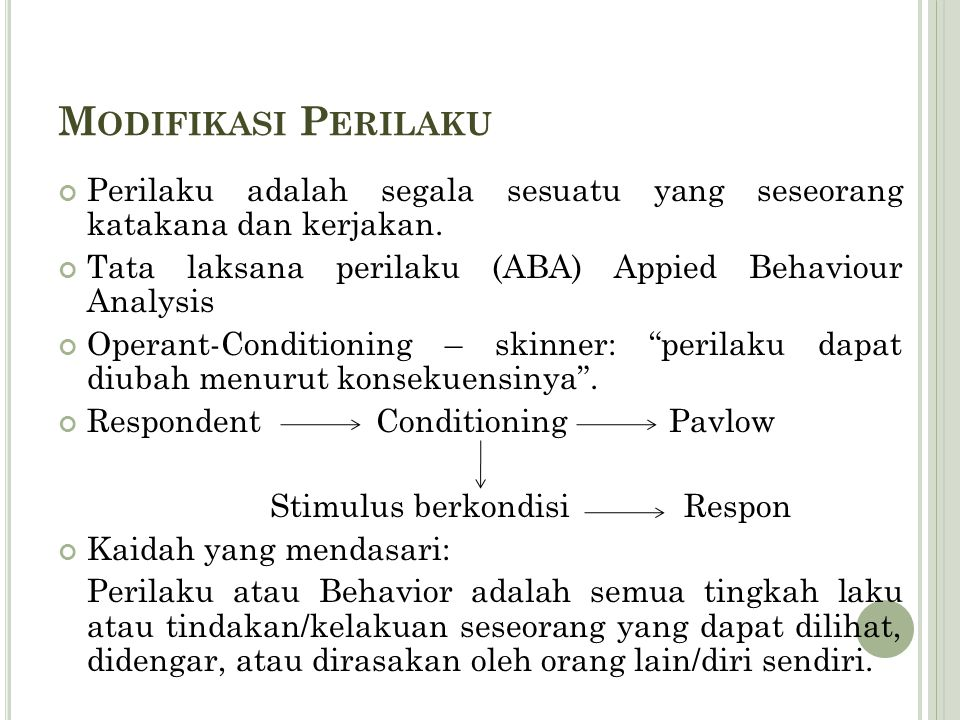 M ODIFIKASI P ERILAKU Perilaku adalah segala sesuatu yang seseorang katakana dan kerjakan. Tata laksana perilaku (ABA) Appied Behaviour Analysis Opera