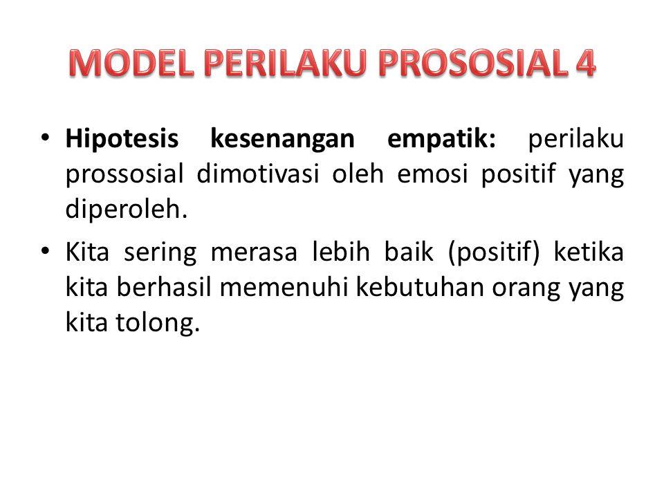 Hipotesis kesenangan empatik: perilaku prossosial dimotivasi oleh emosi positif yang diperoleh.