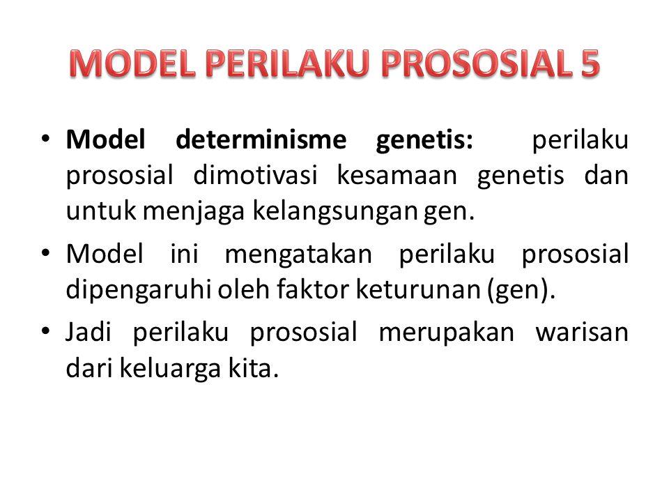 Model determinisme genetis: perilaku prososial dimotivasi kesamaan genetis dan untuk menjaga kelangsungan gen.