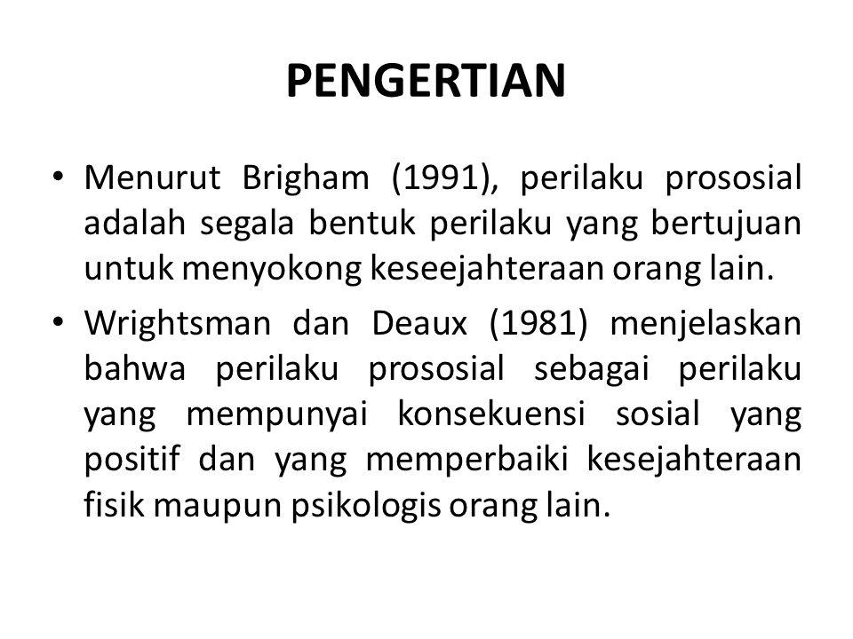 PENGERTIAN Menurut Brigham (1991), perilaku prososial adalah segala bentuk perilaku yang bertujuan untuk menyokong keseejahteraan orang lain. Wrightsm