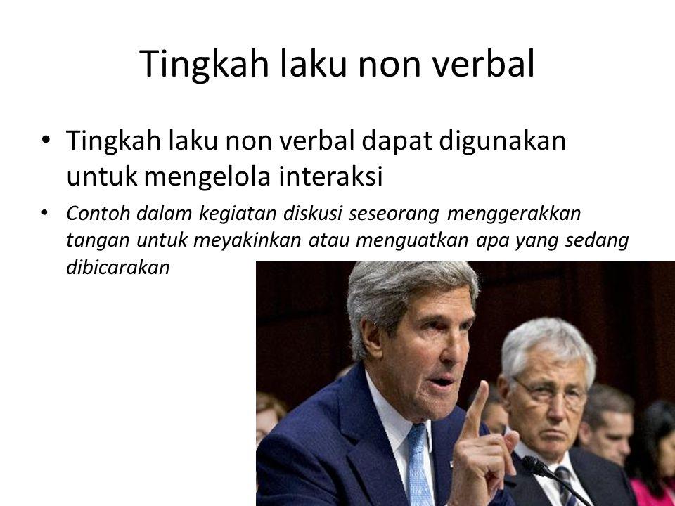 Tingkah laku non verbal Tingkah laku non verbal dapat digunakan untuk mengelola interaksi Contoh dalam kegiatan diskusi seseorang menggerakkan tangan