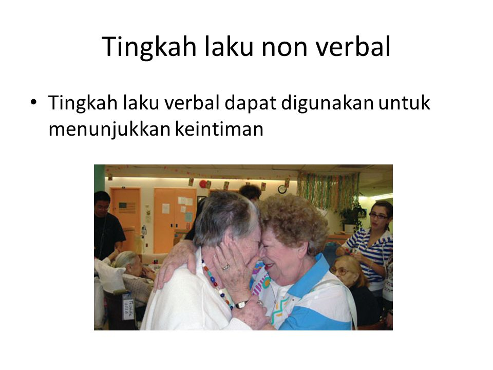 Tingkah laku non verbal Tingkah laku verbal dapat digunakan untuk menunjukkan keintiman
