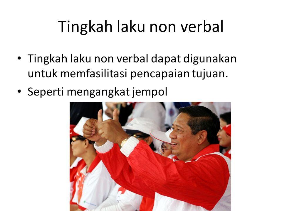 Tingkah laku non verbal Tingkah laku non verbal dapat digunakan untuk memfasilitasi pencapaian tujuan. Seperti mengangkat jempol