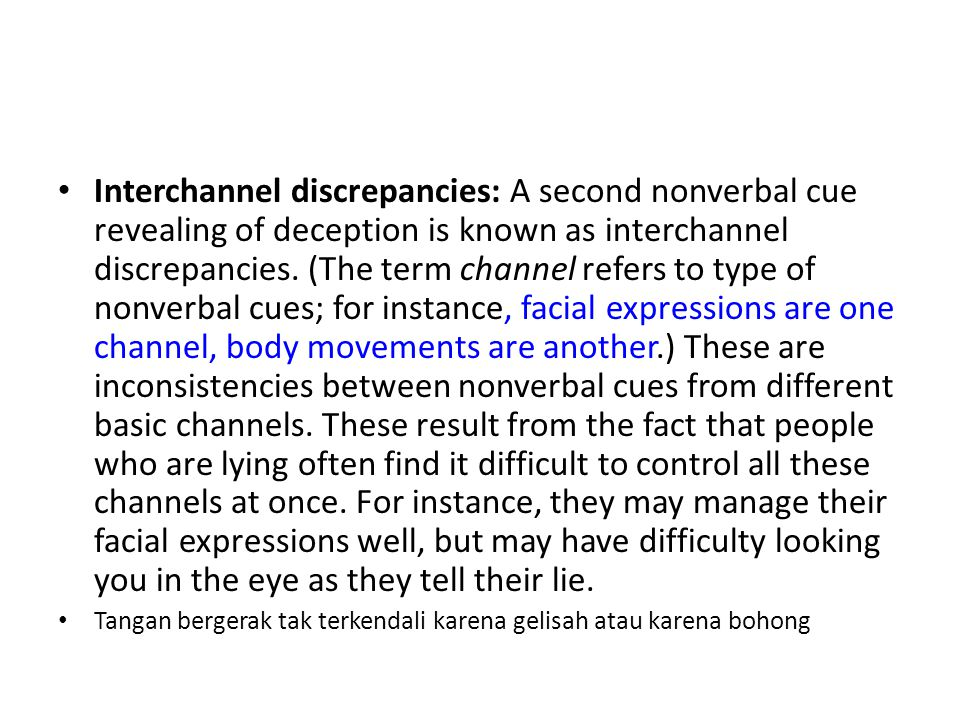 Interchannel discrepancies: A second nonverbal cue revealing of deception is known as interchannel discrepancies.