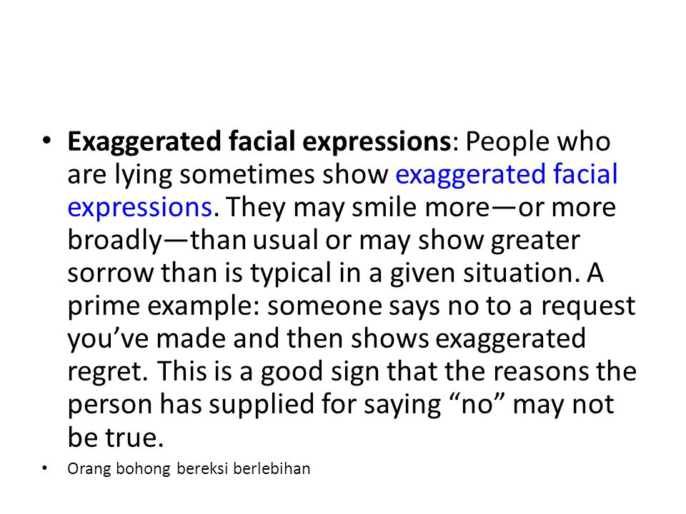 Exaggerated facial expressions: People who are lying sometimes show exaggerated facial expressions.