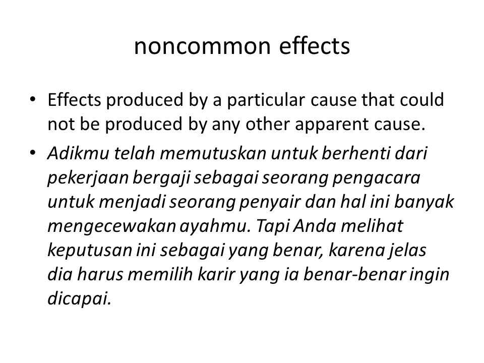 noncommon effects Effects produced by a particular cause that could not be produced by any other apparent cause.