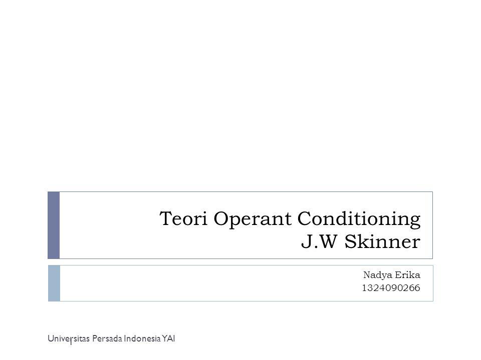 Teori Operant Conditioning J.W Skinner Nadya Erika 1324090266 Universitas Persada Indonesia YAI 1