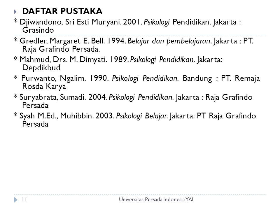 Universitas Persada Indonesia YAI11  DAFTAR PUSTAKA * Djiwandono, Sri Esti Muryani.