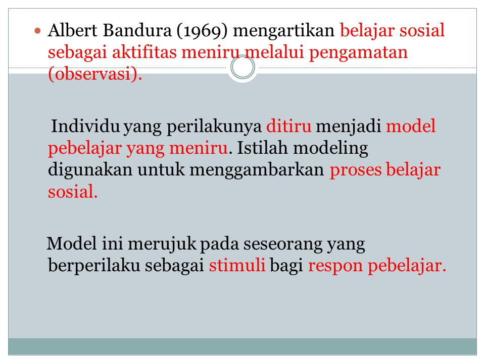 Albert Bandura (1969) mengartikan belajar sosial sebagai aktifitas meniru melalui pengamatan (observasi). Individu yang perilakunya ditiru menjadi mod