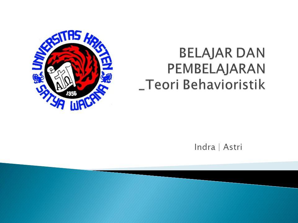 Makna dan Ciri Belajar Belajar Menurut Tokoh Teori Behavioristik Konsep Belajar Mengajar